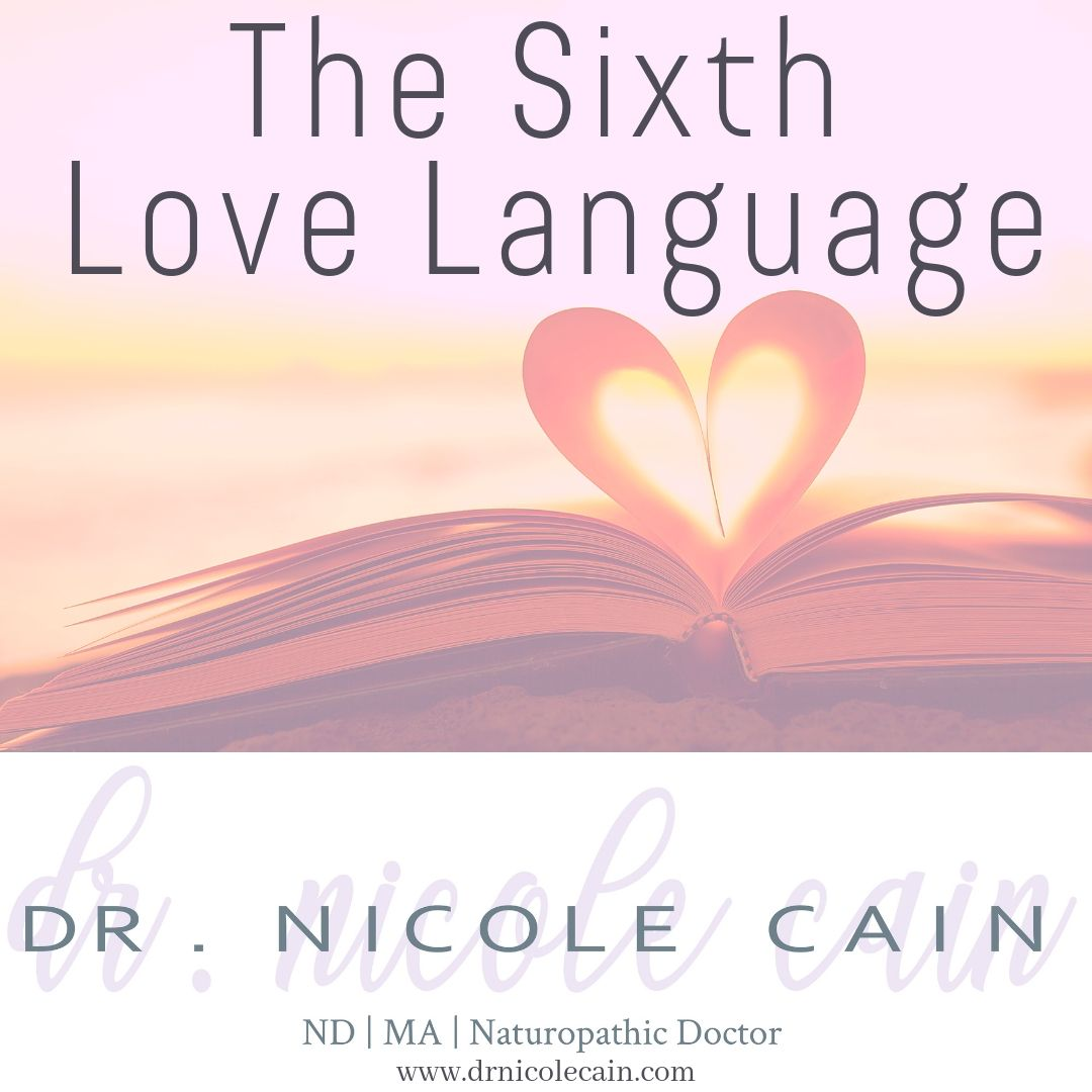 The Sixth Love Language Dr Nicole Cain Nd Ma