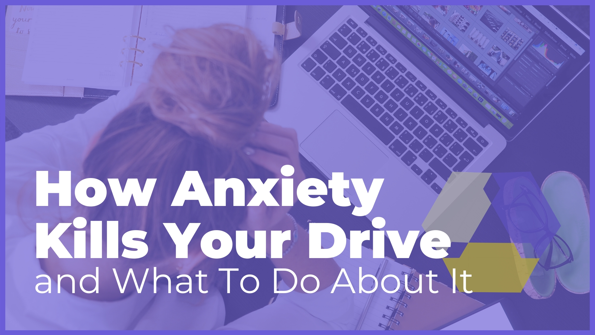 How Anxiety Kills Your Drive