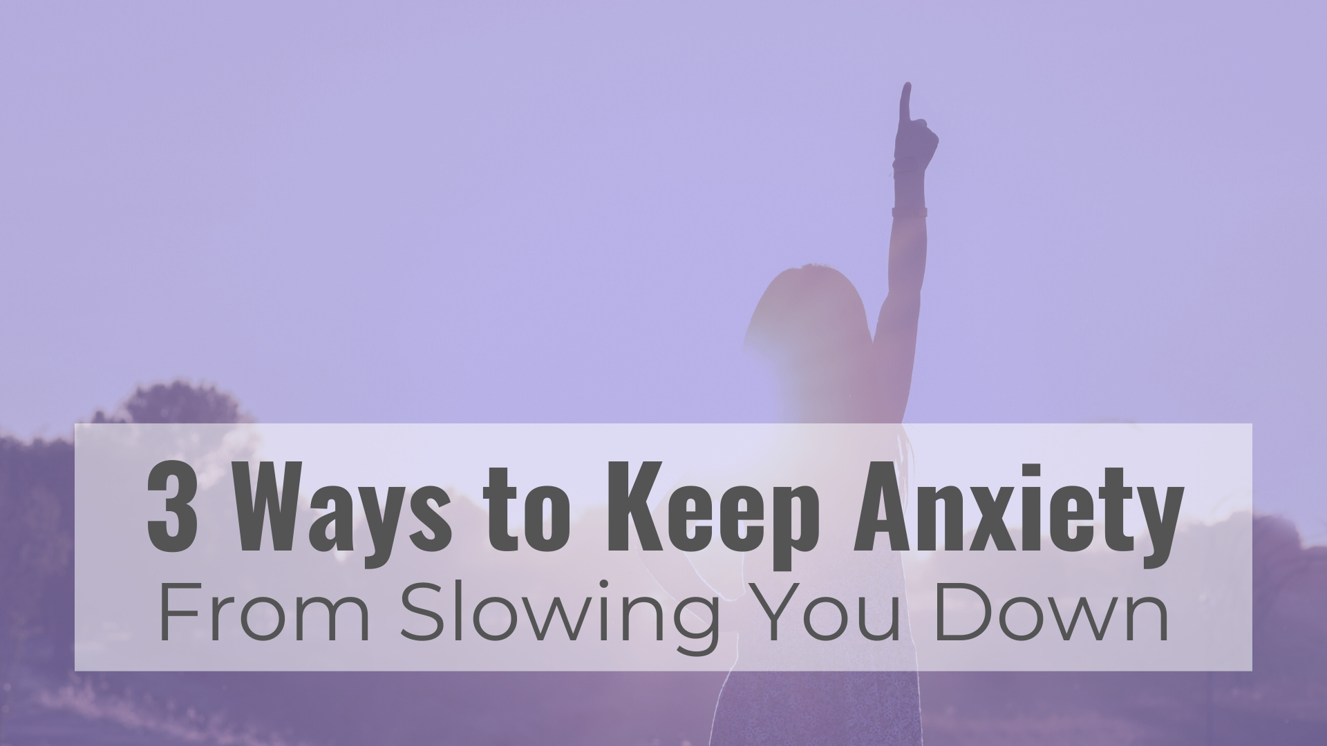 keep anxiety from slowing you down